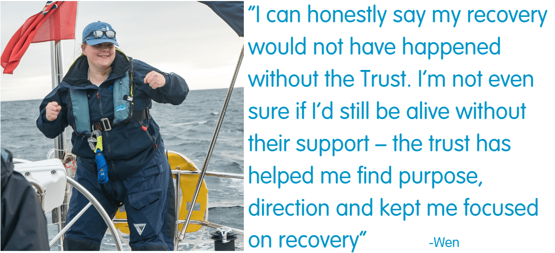 "Young person Wen said "" I can honestly say my recover would not have happened without the Trust. I'm not even sure if i'd still be alive without their support - the trust has helped me find purpose, and kept me focused on recover."""