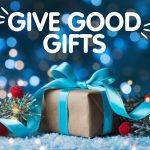 GIVE GOOD GIFTS
